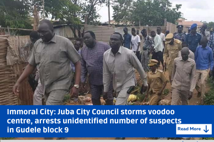 Immoral City: Juba City Council storms voodoo centre, arrests an unidentified number of suspects in Gudele block 9