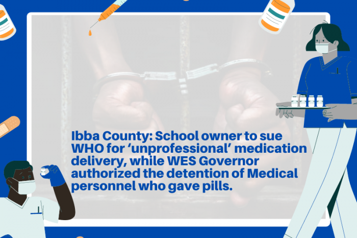 Ibba County: School owner to sue WHO for 'unprofessional' medication delivery, while WES Governor authorized the detention of Medical personnel who gave pills.